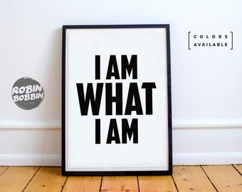 I Am What I Am - Motivational Poster - Wall Decor - Minimal Art - Home Decor