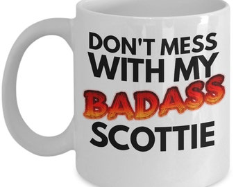 """Scottie Mug """"Don't Mess With My Badass Scottie Coffee Mug"""" This Scottish Terrier Mugs Makes A Great Gift For Scottie Dog Owners"""