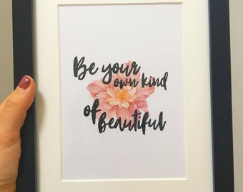 Be your own kind of beautiful Bespoke Print