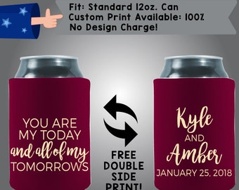 You Are My Today And All Of My Tomorrows Name Date Neoprene Wedding Can Cooler Double Side Print (W91)