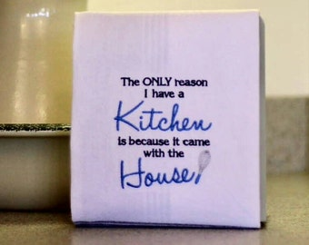I Have A Kitchen Because It Came With the House Embroidered Towel