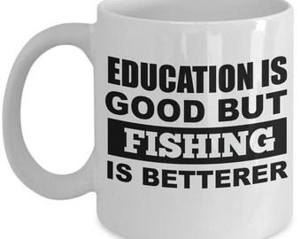 Fishing is Betterer Coffee Mug - 15oz - Funny Fishing Mug - Novelty Mug, Gift idea for Fishermen