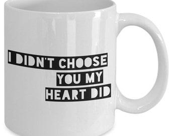 Love Gift coffee mug - i didn't choose you my heart did - Unique gift mug for him, her, mom, dad, kids, husband, wife, boyfriend, men, women