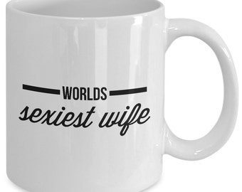 Wife Gift coffee mug - worlds sexiest wife - Unique gift mug for wife