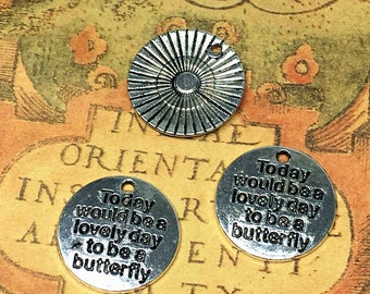 10pcs Today would be a lovely day to be a butterfly Charms silver Tone metal Charm Pendant 20mm