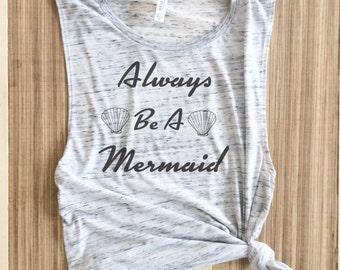 Mermaid Shirt, Always Be A Mermaid, Mermaid Muscle tee,Mermaid, Mermaid Shirt, Mermaid Tshirt, Mermaid Top, Mermaid Shirts For Women,