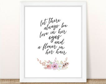 PRINTABLE, Let There Be Love In Her Eyes, Flower In Her Hair, INSTANT DOWNLOAD, Nursery Wall Decor, Girl Nursery, Boho, Tribal, Quote Print