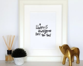 A Happy & Awesome Day to You - Printable Digital Art, Lettering and Calligraphy Wall Decor, Home or Office Decor, Printable, Original Item