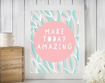 Make Today Amazing Print, Office Decor, Inspirational Wall Art, Make Today Amazing, Instant Download, Motivational Quote, Typography