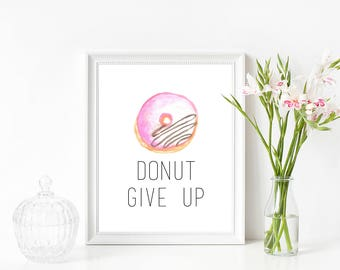 Donut Give Up Print, Instant Download, Digital Print, Donut Print, Inspirational Print, Motivational Print, Office Decor