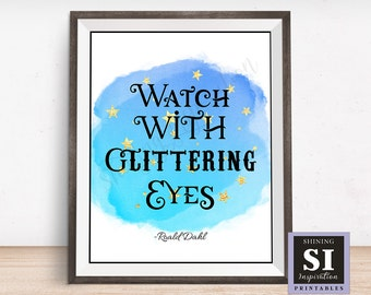 Watch With Glittering Eyes quote, Roald Dahl Printable, Stars quote, magical printable, Circus Inspired, The Minpins quote, Inspirational