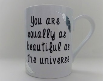 You are Equally as Beautiful as the Universe- Coffee mug