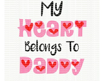 My heart belongs to daddy SVG, cutting file, vinyl file, svg, valentines, svg file cameo file, my heart belongs to daddy, girl, cricut
