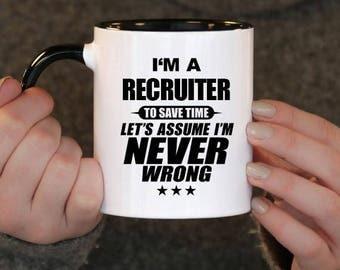 I'm a Recruiter to Save Time Let's assume I'm Never Wrong, Recruiter Gift, Recruiter Birthday, Recruiter Mug, Recruiter ,