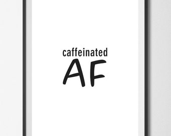 Instant Download, Printable Art, Caffeinated AF, Minimalist Art, Black and White, Typography Print, Printable Decor, Modern Art, Coffee