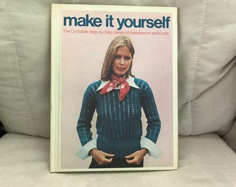 Make it Yourself: The Complete Step-by-Step Library of Needlework and Crafts