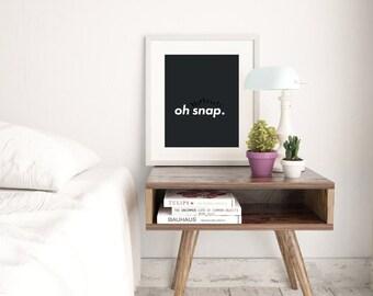 Wall Art, Home Decor, Wall Decor, Art Print, Oh Snap, Quote Art, Quote Print, Wall Art Print, Black and White Art