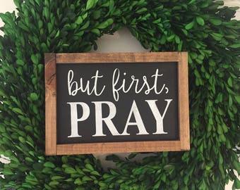 But first, pray wood sign / handmade / woodsign / wall decor / home decor