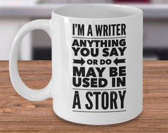 Funny Writer Mug - Gifts For Writers - Funny Writer Gift - Grammar Coffee Cup - Anything You Say Or Do May Be Used In A Story