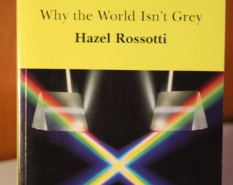 Colour: Why the World Isn't Grey by Hazel Rossotti