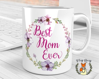 Best Mom Ever Mug, Mother's Day Gift, Best Mum Ever Mug, Floral Quote Mug, Floral Mug, World's Best Mom, Gift for Mother, Floral Cup, CM-011