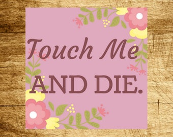 Touch Me and Die sticker