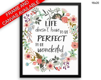 Life Doesnt Have To Be Perfect To Be Wonderful Wall Art Framed Life Doesnt Have To Be Perfect To Be Wonderful Canvas Print Life Doesnt Have