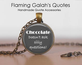 Chocolate Doesn't Ask Silly Questions. Quote Jewellery.  Pendant / Key Ring / Necklace. *HANDMADE TO ORDER* (Q0020)