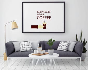 Keep Calm And Drink Coffee - Quote Print - Illustration - Keep Calm Art - Wall Art - Home Decor