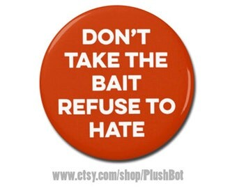 """Don't Take The Bait Refuse To Hate Button 1.25"""" 2.25"""" Pinback Pin Badge President Campaign, Anti Hate, Hillary Clinton, Anti Trump"""