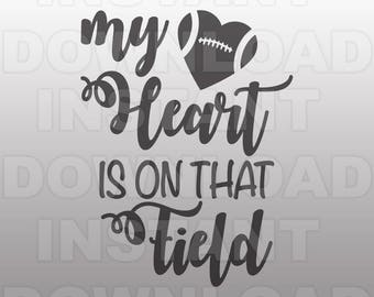 My Heart is on that Field Football SVG File,Football Vinyl SVG,Football Tshirt svg- svg for Cricut,Silhouette svg,Tshirt svg,vinyl files