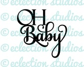 OH Baby, baby shower svg, baby svg, cake topper SVG file using script fancy swirly font