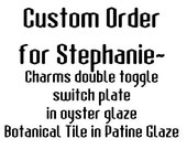 Custom Order for Stephanie- Charms Double Toggle in Oyster Glaze plus Botanical & Bees Tile in Patina Glaze
