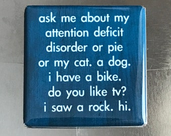 Ask me about my attention deficit disorder...Custom made 1.5 X 1.5 magnet
