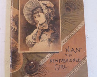 Antique Childs Illustrated Book Nan The New Fashioned Girl 1886 D. Lathrop and co. Boston