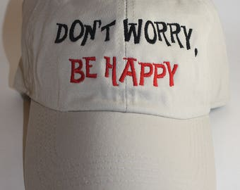 Ladies Embroidered Soft Style Hat- Don't Worry Be Happy- Quote; Happiness; Friendship; Birthday; Graduation