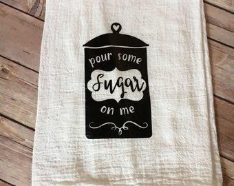 Pour some sugar on me dish towel, flour sack dish towel