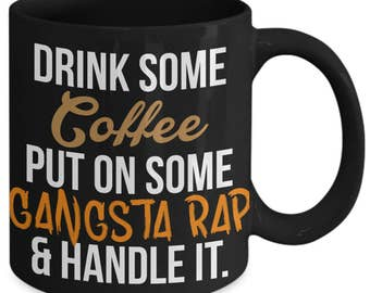 Drink Some Coffee Put On Some Gangsta Rap And Handle It Hiphop Coffee Mug