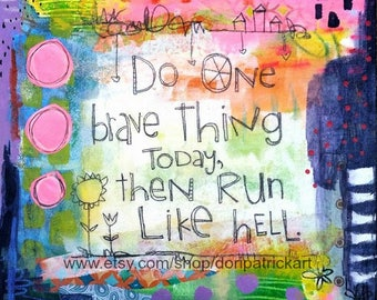 Do One Brave Thing 8x8 Art Print