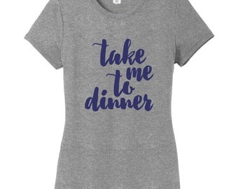 Take Me To Dinner Women's Fitted T-Shirt