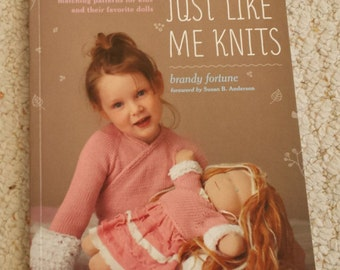 Just Like Me Knits, by Brandy Fortune, Patterns for Kids and Their Dolls, Softcover Book