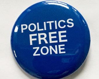 POLITICS FREE ZONE  - 2.25 inch button/ pin - Blue and White - Fun Sarcasm Gift