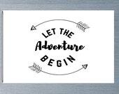 Let The Adventure Begin Magnet, Refrigerator Magnet