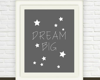 Dream Big Art Print in Grey and White  // Instant download // Digital Download // Wall Art //  Nursery Art //  Star Art
