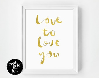 Gold Foil Quote Print, Love Print, Bedroom Art Real Gold Foil Print, Typography Print, Quote Print, Wall Art Quote, Inspirational Quote