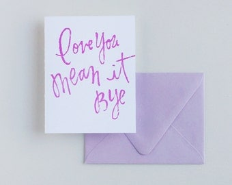Letterpress Card- Love You, Mean It, Bye