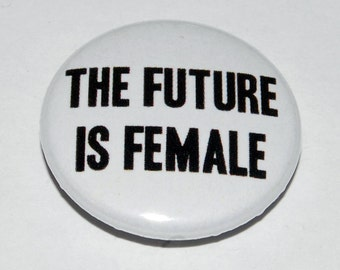 The Future Is Female Button Badge 25mm / 1 inch Feminism/Feminist