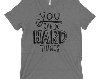You Can Do Hard Things Tshirt - Grey Tri-blend tshirt - motivational tshirt - inspirational tshirt
