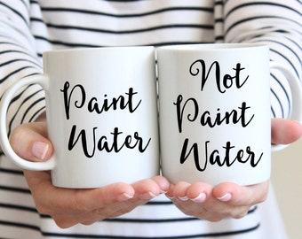 Artist's Mugs Set - Paint Water and Not Paint Water - Two Mugs Printed Front and Back