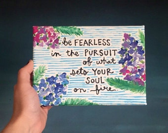Painted Quote Canvas - Be Fearless - Flowers - Inspiration
